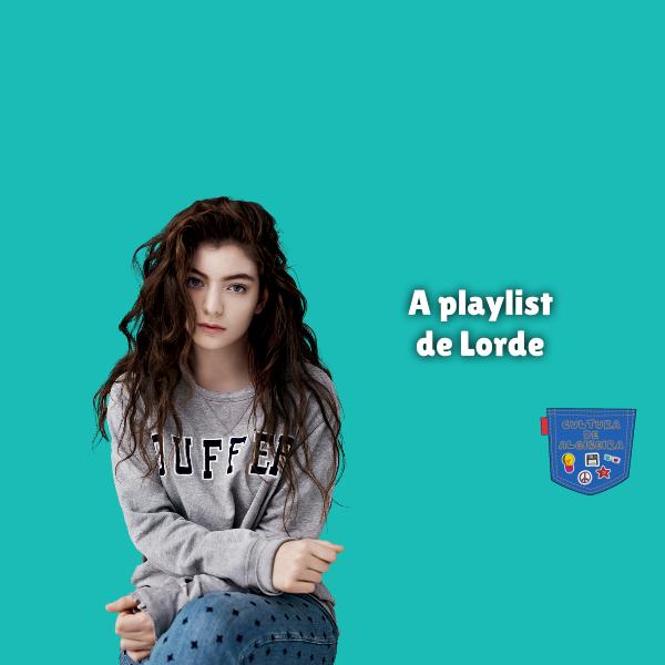 A playlist de Lorde Cultura de Algibeira