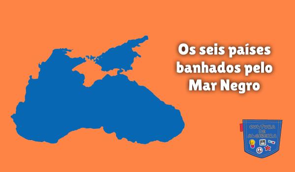 Os seis países banhados pelo Mar Negro