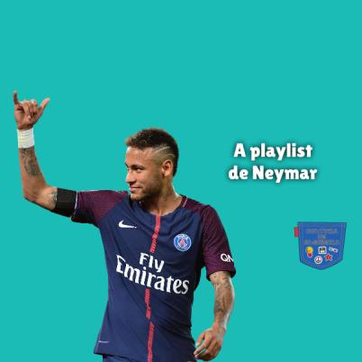 A playlist de Neymar Cultura de Algibeira