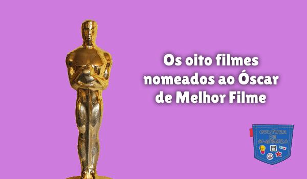 oito filmes nomeados Óscar Melhor Filme Cultura de Algibeira