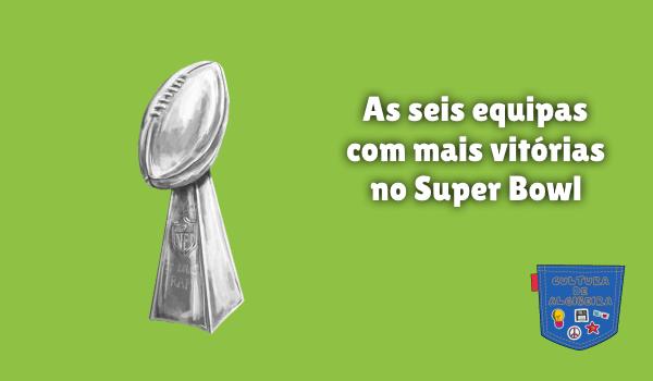 seis equipas com mais vitórias Super Bowl Cultura de Algibeira
