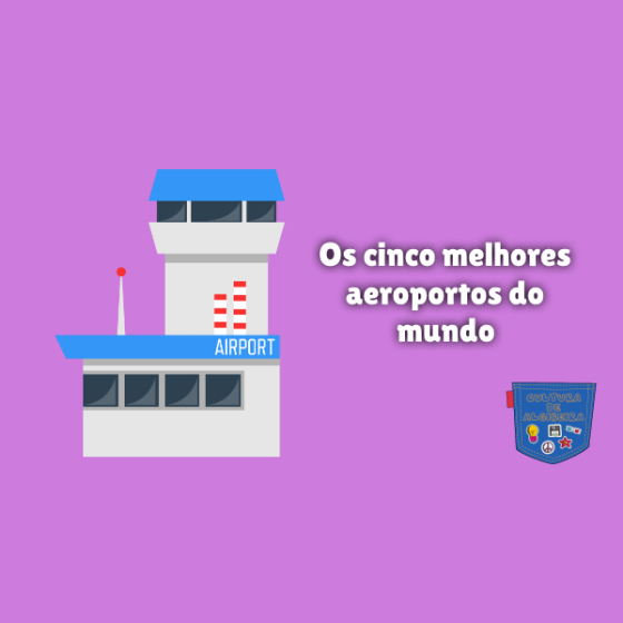 Os cinco melhores aeroportos do mundo Cultura de Algibeira