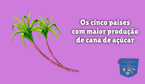 cinco países maior produção cana de açúcar Cultura de Algibeira