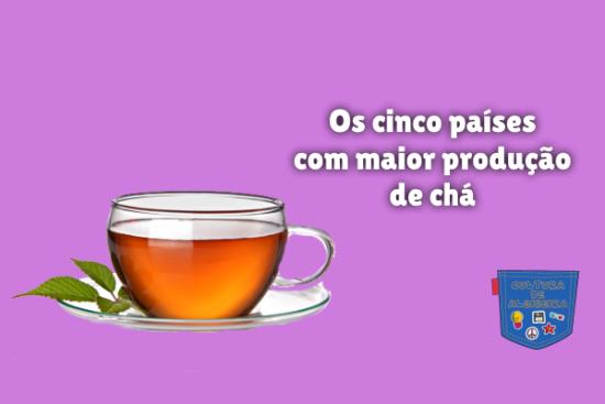 Os cinco países com maior produção de chá Cultura de Algibeira