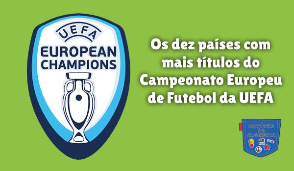 dez países mais títulos Europeu Futebol UEFA Cultura de Algibeira