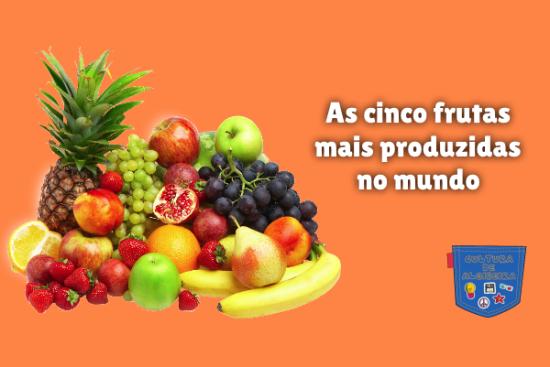 As cinco frutas mais produzidas no mundo Cultura de Algibeira
