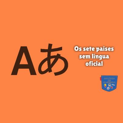 Os sete países sem língua oficial Cultura de Algibeira