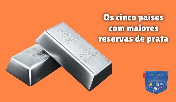 cinco países com maiores reservas de prata Cultura de Algibeira