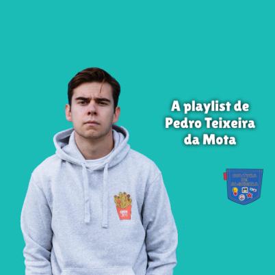 A playlist de Pedro Teixeira da Mota Cultura de Algibeira