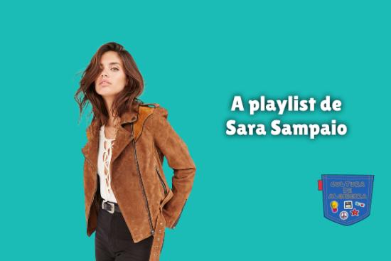 A playlist de Sara Sampaio Cultura de Algibeira