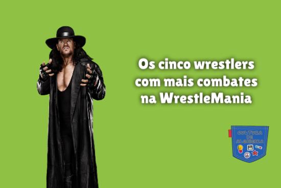 cinco wrestlers mais combates WrestleMania Cultura de Algibeira
