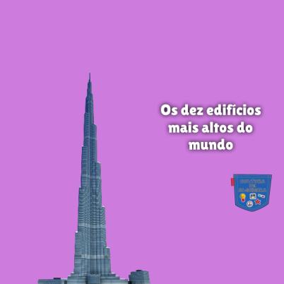 Os dez edifícios mais altos do mundo Cultura de Algibeira