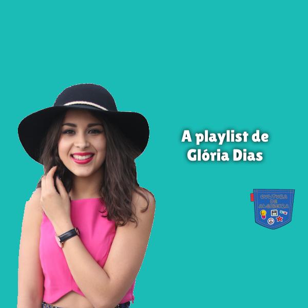 A playlist de Glória Dias Cultura de Algibeira