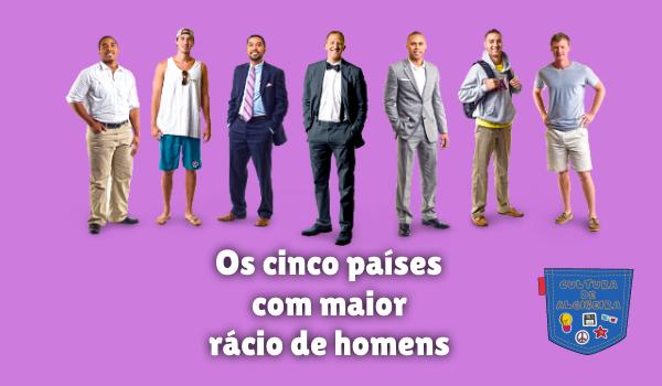 Os cinco países com maior rácio de homens Cultura de Algibeira