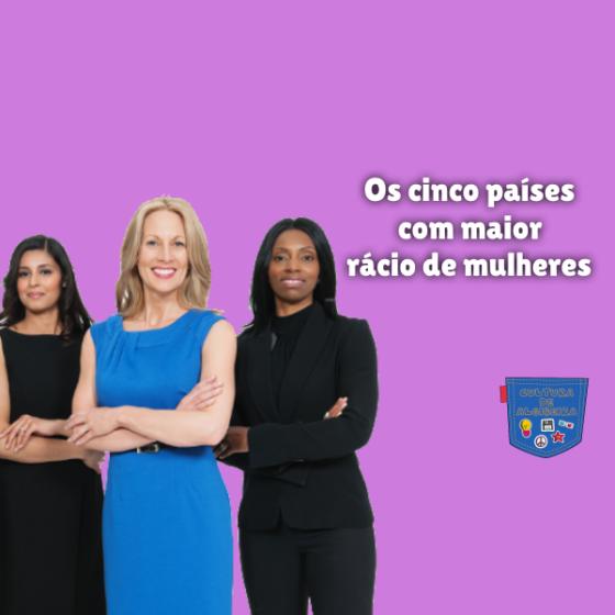 Os cinco países com maior rácio de mulheres Cultura de Algibeira