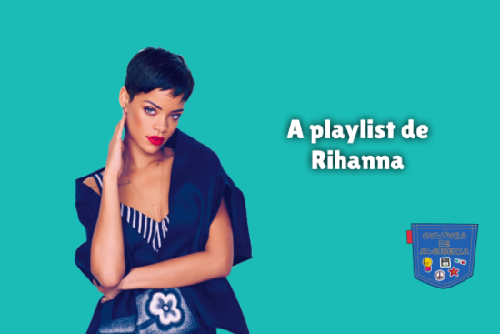 A playlist de Rihanna Cultura de Algibeira