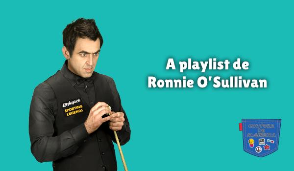 A playlist de Ronnie O'Sullivan Cultura de Algibeira