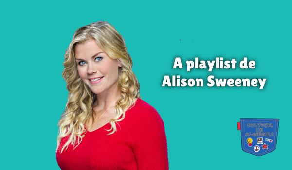 A playlist de Alison Sweeney - Cultura de Algibeira