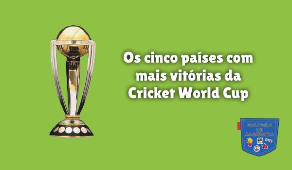 cinco países mais vitórias Cricket World Cup Cultura de Algibeira