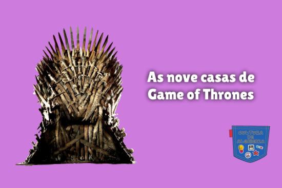 As nove casas de Game of Thrones Cultura de Algibeira
