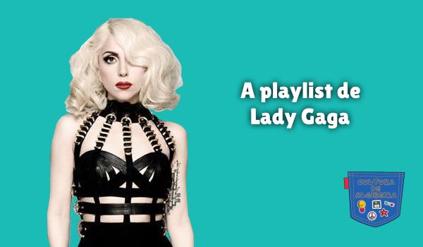 A playlist de Lady Gaga Cultura de Algibeira