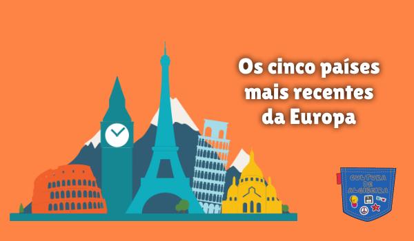Os cinco países mais recentes da Europa Cultura de Algibeira
