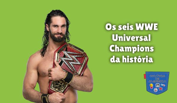 Os seis WWE Universal Champions da história Cultura de Algibeira