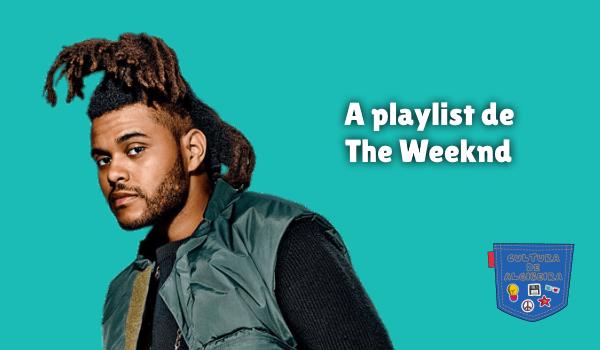 A playlist de The Weeknd Cultura de Algibeira