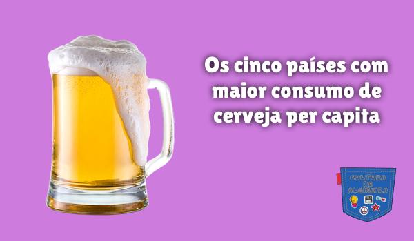cinco países maior consumo cerveja capita Cultura de Algibeira