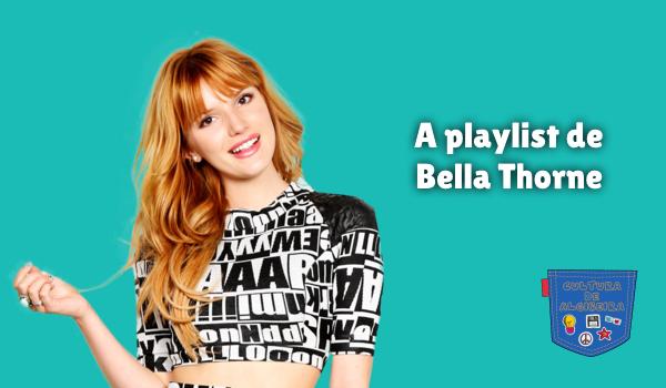 A playlist de Bella Thorne Cultura de Algibeira