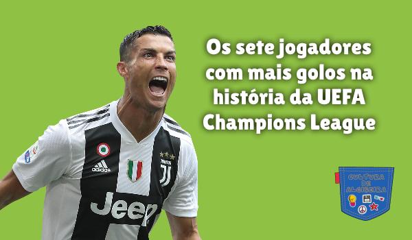 7 jogadores mais golos UEFA Champions League Cultura de Algibeira