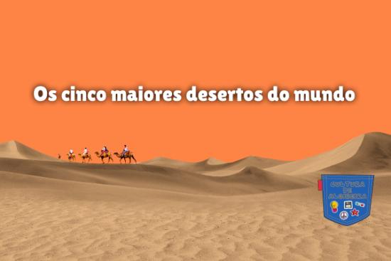 Os cinco maiores desertos do mundo Cultura de Algibeira