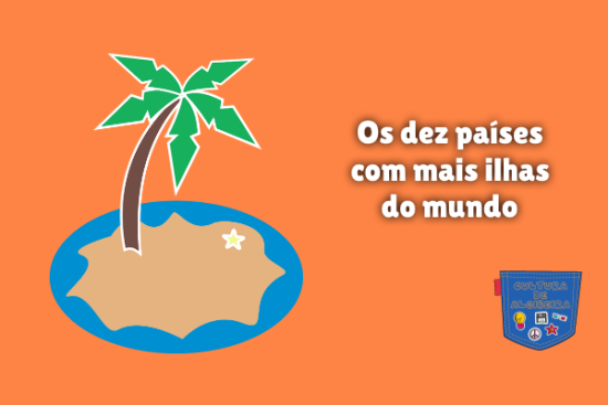 Os dez países com mais ilhas do mundo Cultura de Algibeira