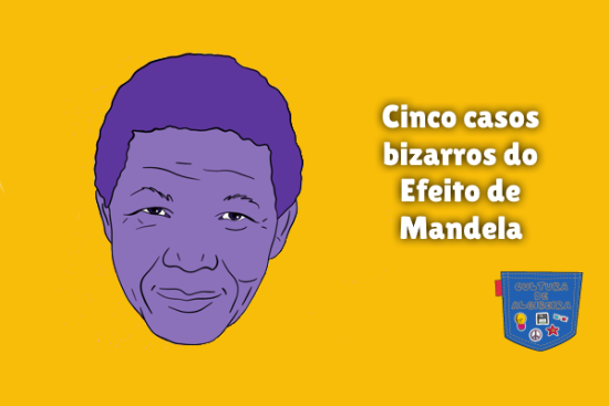 Cinco casos bizarros do Efeito de Mandela Cultura de Algibeira