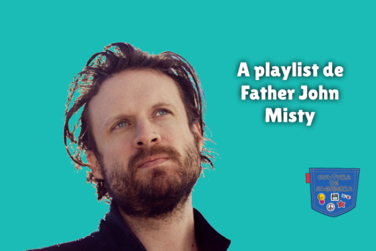 A playlist de Father John Misty Cultura de Algibeira