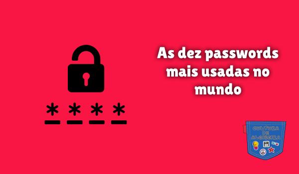 As dez passwords mais usadas no mundo Cultura de Algibeira