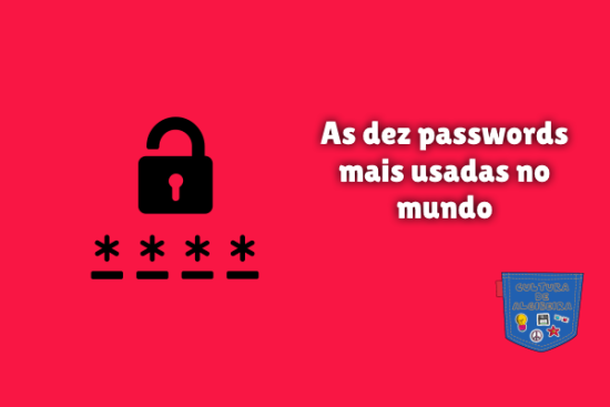 As dez passwords mais usadas no mundo Cultura de Algibeira