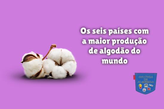 seis países maior produção algodão mundo Cultura de Algibeira