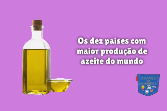 dez países maior produção azeite mundo Cultura de Algibeira