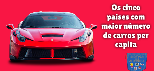cinco países maior número carros per capita Cultura de Algibeira