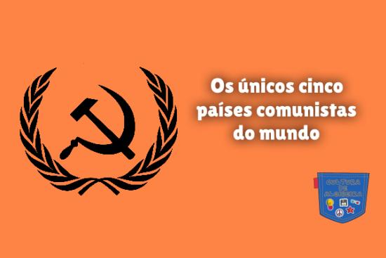 Os únicos cinco países comunistas do mundo Cultura de Algibeira