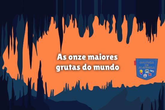 As onze maiores grutas do mundo Cultura de Algibeira