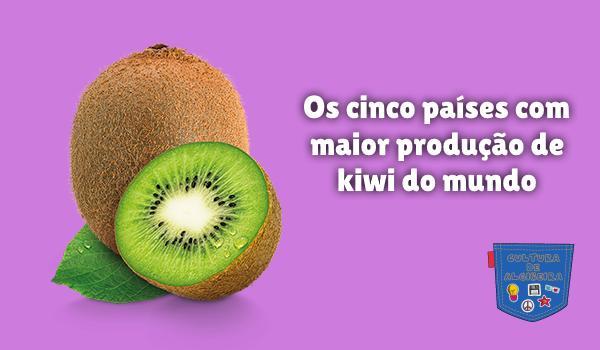 cinco países com maior produção kiwi mundo Cultura de Algibeira