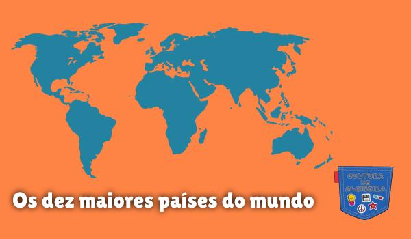 Os dez maiores países do mundo Cultura de Algibeira