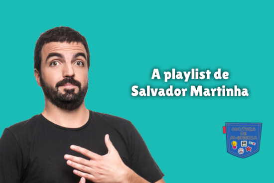 A playlist de Salvador Martinha Cultura de Algibeira