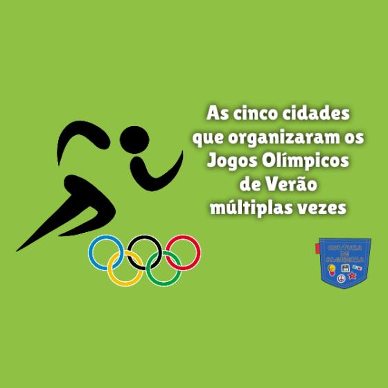 5 cidades Jogos Olímpicos Verão varias vezes Cultura de Algibeira