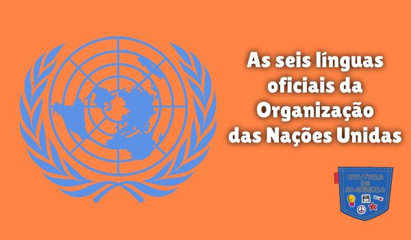 seis línguas oficiais Organização Nações Unidas Cultura Algibeira