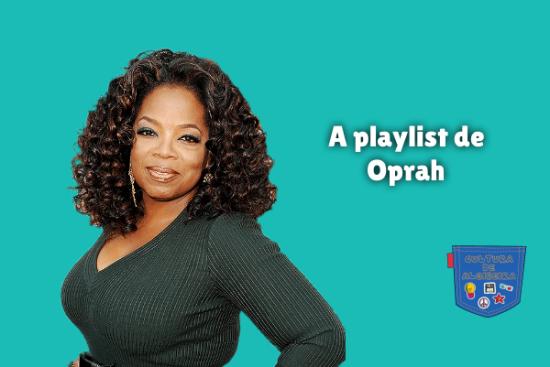 A playlist de Oprah Cultura de Algibeira