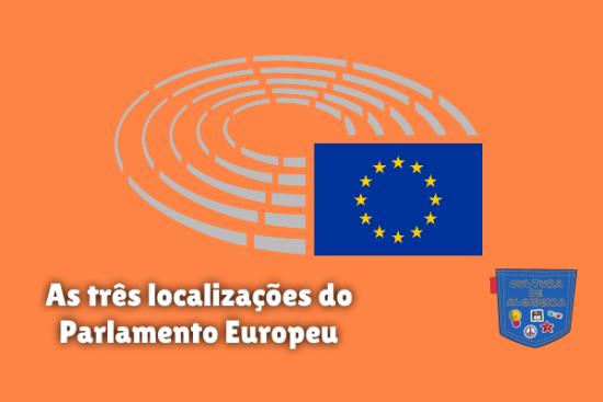 As três localizações do Parlamento Europeu Cultura de Algibeira