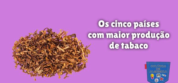 Os cinco países com maior produção de tabaco Cultura de Algibeira